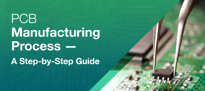 pcb manufacturing process \u2013 a step by step guide pcbcartpcb manufacturing process \u2014 a step by step guide